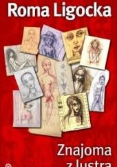 Okładka książki Znajoma z lustra Roma Ligocka