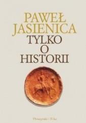 Okładka książki Tylko o historii Paweł Jasienica