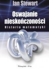 Okładka książki Oswajanie nieskończoności. Historia matematyki Ian Stewart