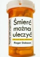 Okładka książki Śmierć można uleczyć i 99 innych hipotez medycznych Roger Dobson