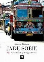 Okładka książki Jadę sobie. Azja. Przewodnik dla podróżujących kobiet Marzena Filipczak