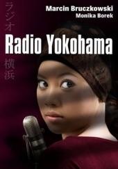 Okładka książki Radio Yokohama Marcin Bruczkowski,Monika Borek