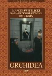 Okładka książki Orchidea Irek Grin,Marcin Świetlicki,Gaja Grzegorzewska
