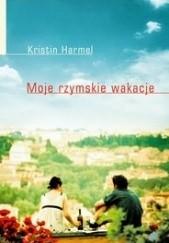 Okładka książki Moje rzymskie wakacje Kristin Harmel