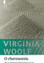 Okładka książki O chorowaniu. Ze wstępem Hermione Lee Virginia Woolf,Hermione Lee
