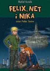 Okładka książki Felix, Net i Nika oraz Pałac Snów Rafał Kosik