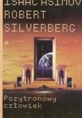 Okładka książki Pozytronowy człowiek Robert Silverberg,Isaac Asimov