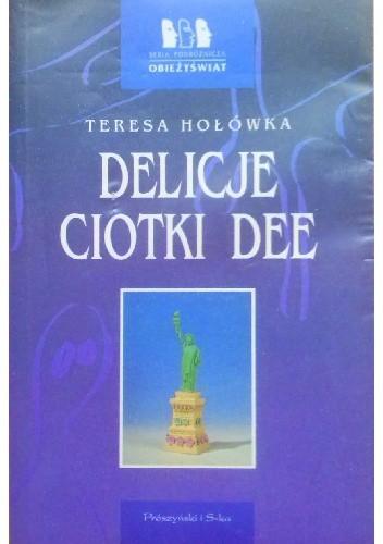 Okładka książki Delicje ciotki Dee Teresa Hołówka