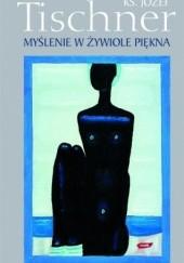 Okładka książki Myślenie w żywiole piękna Józef Tischner