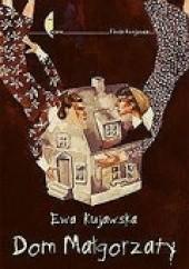 Okładka książki Dom Małgorzaty Ewa Kujawska
