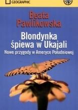 Okładka książki Blondynka śpiewa w Ukajali. Nowe przygody w Ameryce Południowej