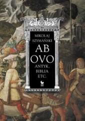 Okładka książki Ab ovo: Antyk, Biblia etc. Mikołaj Szymański