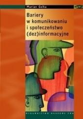 Okładka książki Bariery w komunikowaniu i społeczeństwo (dez)informacyjne Marian Golka