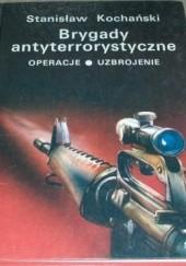 Okładka książki Brygady antyterrorystyczne : operacje, uzbrojenie Stanisław Kochański
