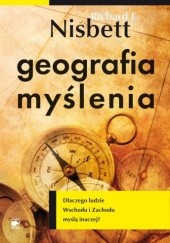 Okładka książki Geografia myślenia. Dlaczego ludzie Wschodu i Zachodu myślą inaczej? Richard E. Nisbett