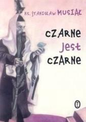 Okładka książki Czarne jest czarne Stanisław Musiał