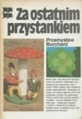 Okładka książki Za ostatnim przystankiem Przemysław Burchard