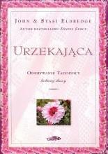 Okładka książki Urzekająca. Odkrywanie tajemnicy kobiecej duszy