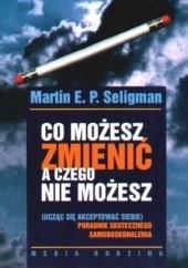 Okładka książki Co możesz zmienić, a czego nie możesz Martin E.P. Seligman