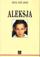 Okładka książki Aleksja : radość i heroizm w chorobie Miguel Angel Monge