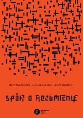 Okładka książki Spór o rozumienie Jerzy Stelmach,Michał Heller,Bartosz Brożek