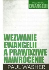 Okładka książki Wezwanie ewangelii a prawdziwe nawrócenie Paul Washer