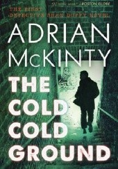 Okładka książki The Cold Cold Ground Adrian McKinty