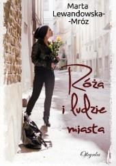 Okładka książki Róża i ludzie miasta Marta Lewandowska-Mróz