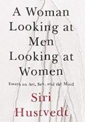 Okładka książki A Woman Looking at Men Looking at Women Siri Hustvedt