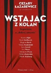 """Okładka książki Wstając z kolan. Reportaże o """"dobrej zmianie"""" Cezary Łazarewicz"""