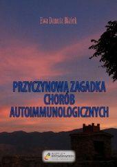 Okładka książki Przyczynowa zagadka chorób autoimmunologicznych Ewa Danuta Białek