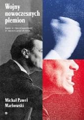 Okładka książki Wojny nowoczesnych plemion. Spór o rzeczywistość w epoce populizmu Michał Paweł Markowski