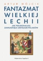 Okładka książki Fantazmat Wielkiej Lechii. Jak pseudonauka zawładnęła umysłami Polaków
