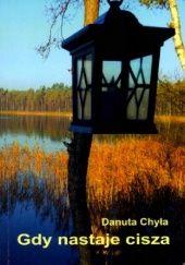 Okładka książki Gdy nastaje cisza Danuta Chyła