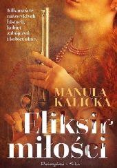 Okładka książki Eliksir miłości Manula Kalicka