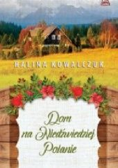 Okładka książki Dom na niedźwiedziej polanie Halina Kowalczuk