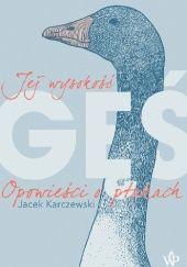 Okładka książki Jej wysokość gęś. Opowieści o ptakach Jacek Karczewski