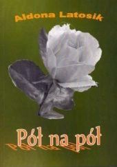 Okładka książki Pół na pół Aldona Latosik