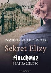 Okładka książki Sekret Elizy. Auschwitz. Płatna miłość Dominik W. Rettinger