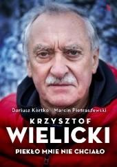 Okładka książki Krzysztof Wielicki. Piekło mnie nie chciało Dariusz Kortko,Marcin Pietraszewski