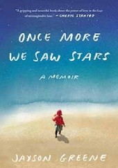 Okładka książki Once More We Saw Stars: A Memoir Jayson Greene