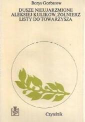 Okładka książki Dusze nieujarzmione Aleksiej Kulikow, żołnierz listy do towarzysza Borys Gorbatow