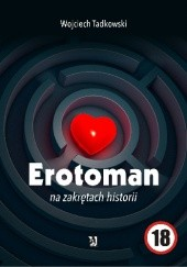 Okładka książki Erotoman na zakrętach historii Wojciech Tadkowski