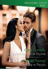 Okładka książki Jak kochać to tylko w Rzymie; Zaczęło się w Paryżu Rachael Thomas,Clare Connelly