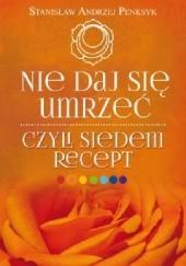 Okładka książki Nie daj się umrzeć czyli siedem recept Stanisław Andrzej Penksyk