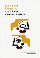 Okładka książki Czasem święta, czasem ladacznica. Kobiecość dla odważnych Joanna Drosio-Czaplińska,Jacek Masłowski