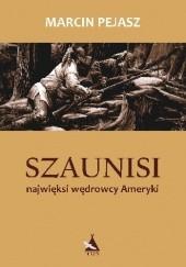 Okładka książki SZAUNISI najwięksi wędrowcy Ameryki Marcin Pejasz