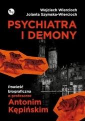 Okładka książki Psychiatra i demony. Powieść biograficzna o profesorze Antonim Kępińskim Wojciech Wiercioch,Jolanta Szymska-Wiercioch