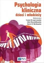 Okładka książki Psychologia kliniczna dzieci i młodzieży praca zbiorowa,Lidia Cierpiałkowska,Iwona Grzegorzewska,Agata Borkowska
