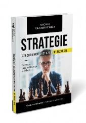Okładka książki Strategie Szachowych Mistrzów Michał Kanarkiewicz